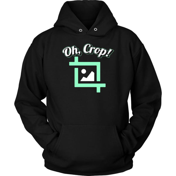 Oh Crop! Post Processing Cool Photography Funny Photographer Gifts Ideas Hoodies-NeatFind.net