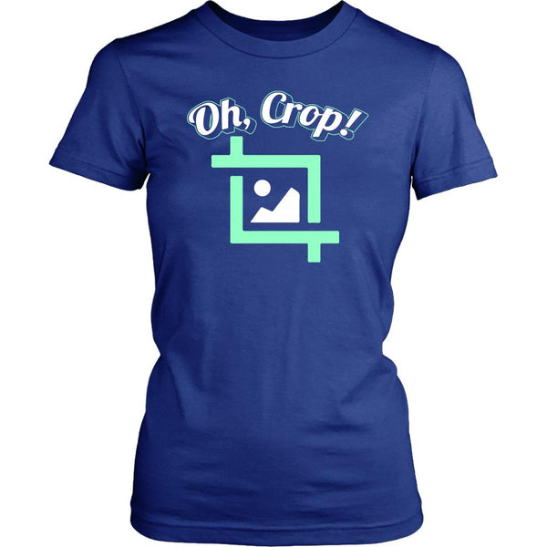 Oh Crop! Post Processing Cool Photography Funny Photographer Gifts Women TShirts-NeatFind.net