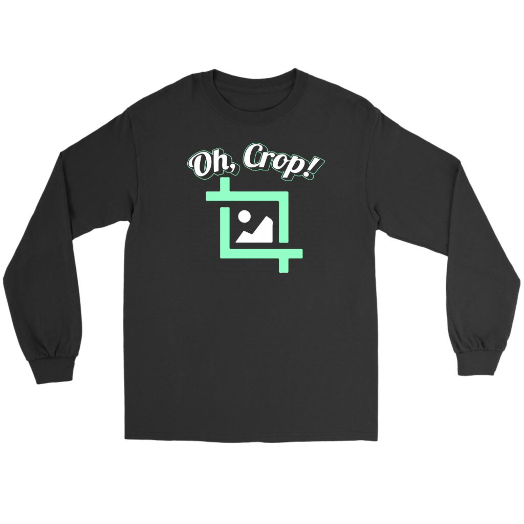 Oh Crop! Post Processing Photography Funny Photographer Gifts Ideas Long Sleeve-NeatFind.net