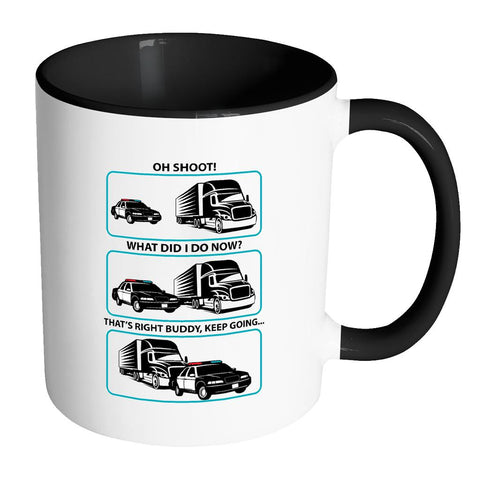 Oh Shoot! What Did I Do Now? Thats Right Buddy Keep Going Funny 7Colors 11oz Mug-NeatFind.net