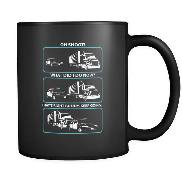 Oh Shoot! What Did I Do Now? That's Right Buddy Keep Going Funny Black 11oz Mug-NeatFind.net