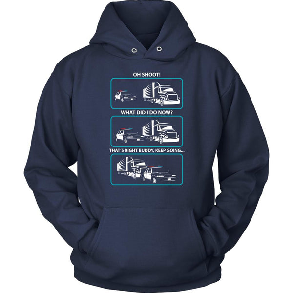 Oh Shoot! What Did I Do Now? That's Right Buddy Keep Going Funny Unisex Hoodie-NeatFind.net