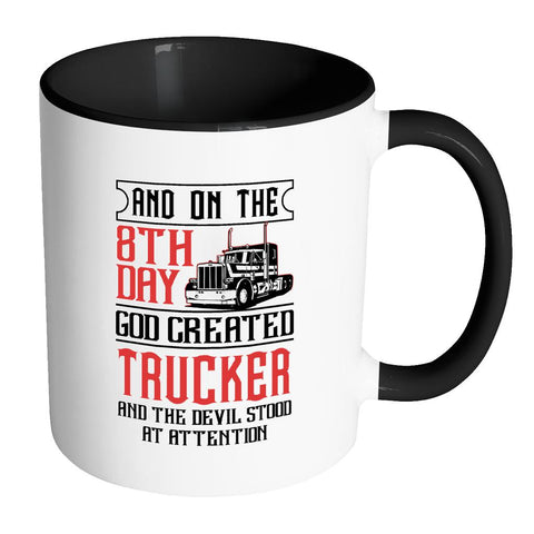 On The 8th Day God Created Trucker The Devil Stood At Attention 7Colors 11oz Mug-NeatFind.net