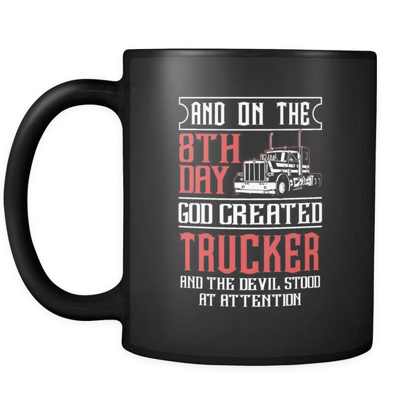 On The 8th Day God Created Trucker & The Devil Stood At Attention Black 11oz Mug-NeatFind.net