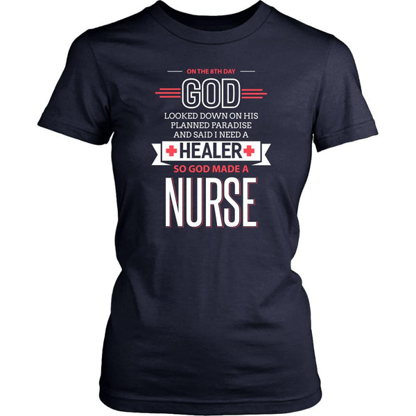 On The 8th Day God Looked Down On His Planned Paradise Made A Nurse Women TShirt-NeatFind.net