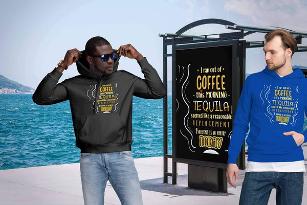 Out Of Coffee Tequila Replacement Everyone Is So Pretty Today Funny Gift Hoodie-NeatFind.net