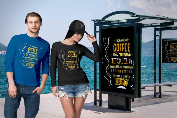 Out Of Coffee Tequila Replacement Everyone Is So Pretty Today Funny Long Sleeve-NeatFind.net