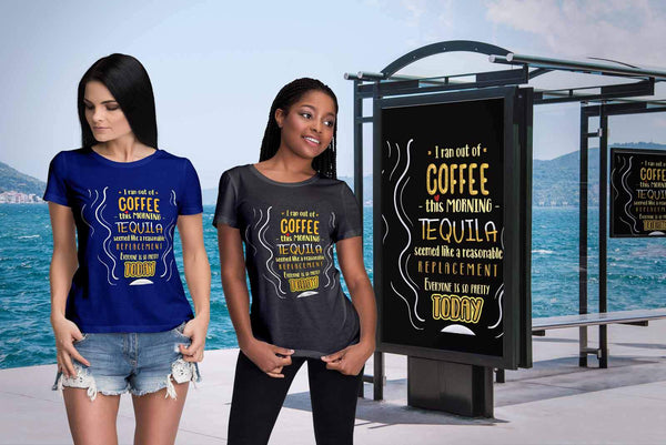 Out Of Coffee Tequila Replacement Everyone Is So Pretty Today Funny Women TShirt-NeatFind.net