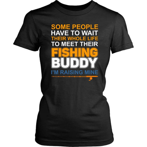 People Wait Whole Life To Meet Their Fishing Buddy Im Raising Mine Women TShirt-NeatFind.net