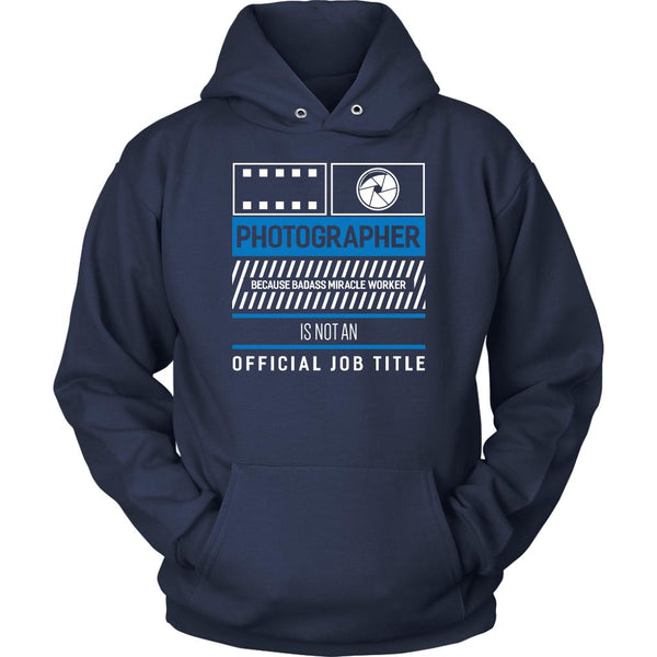 Photographer Because Badass Miracle Worker Is Not An Official Job Title Hoodies-NeatFind.net