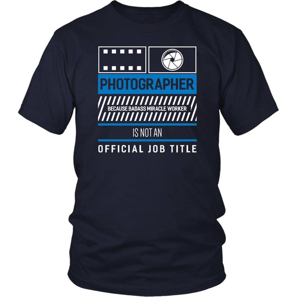 Photographer Because Badass Miracle Worker Is Not An Official Job Title TShirt-NeatFind.net