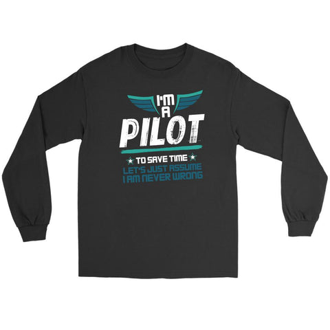 Pilot To Save Time Lets Just Assume I Am Never Wrong Funny Gift Idea Long Sleeve-NeatFind.net
