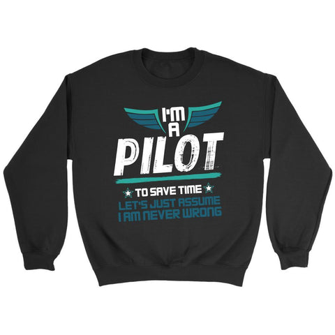 Pilot To Save Time Lets Just Assume I Am Never Wrong Funny Gift Ideas Sweater-NeatFind.net