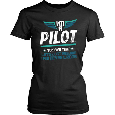 Pilot To Save Time Lets Just Assume I Am Never Wrong Funny Gift Women TShirt-NeatFind.net