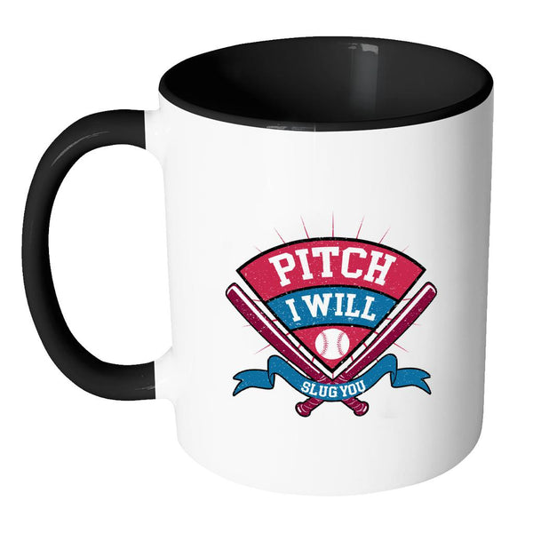 Pitch I Will Slug You Softball 11oz Accent Coffee Mug(7 Colors)-NeatFind.net