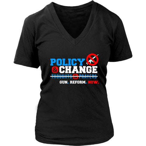 Policy & Change Gun Reform Now Not Thought Prayers End Gun Violence VNeck TShirt-NeatFind.net