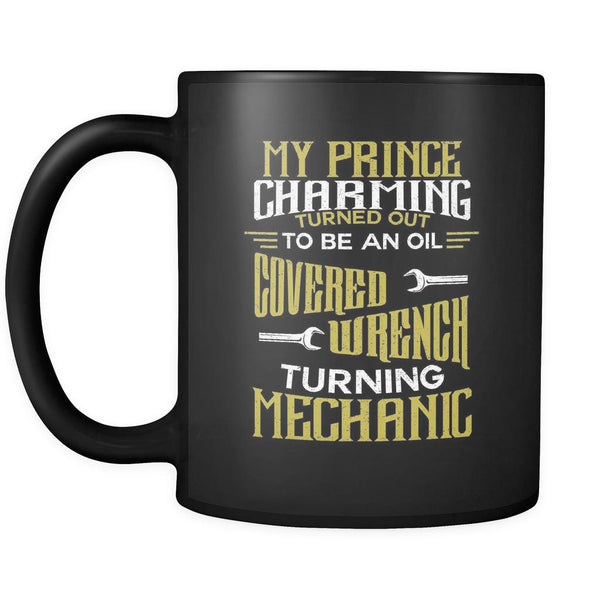 Prince Charming Turned Out To Be Oil Covered Wrench Turning Mechanic Black Mug-NeatFind.net
