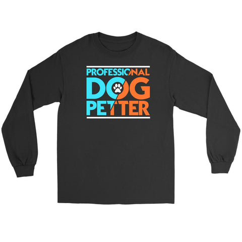 Professional Dog Petter Cute Funny Puppy Lover Obsessed Gift Idea Long Sleeve-NeatFind.net