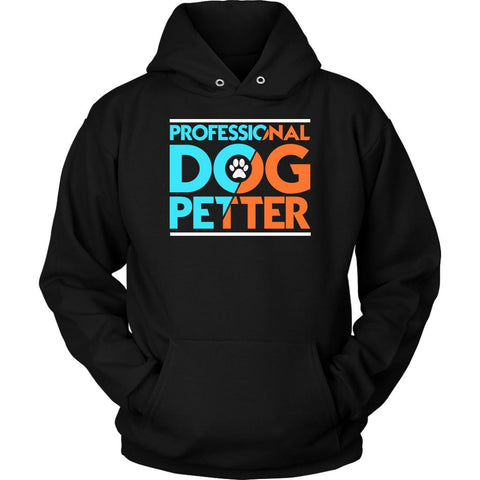 Professional Dog Petter Cute Funny Puppy Lover Obsessed Unique Gift Idea Hoodie-NeatFind.net