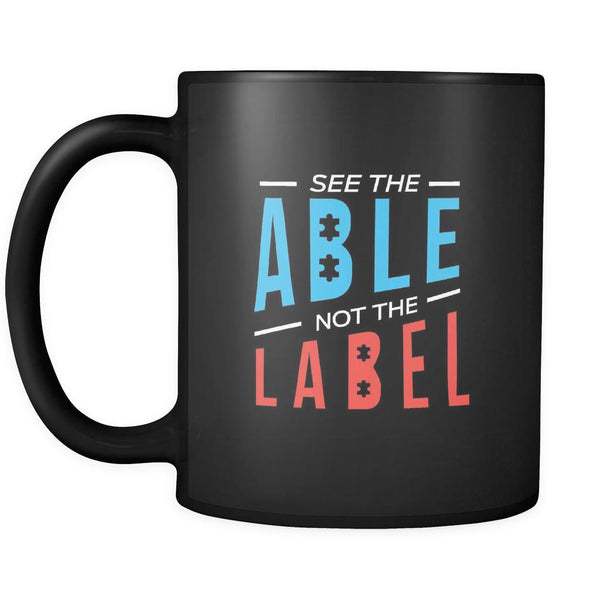 See The Able Not The Label Autism Awareness Black 11oz Coffee Mug-NeatFind.net