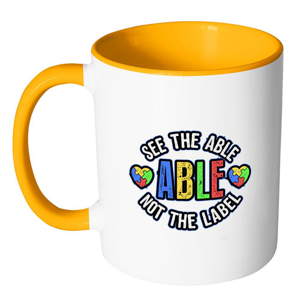 See The Able Not The Label Autism Awareness V2 11oz Accent Coffee Mug (7 colors)-NeatFind.net