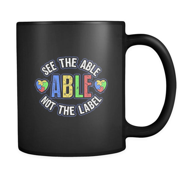 See The Able Not The Label Autism Awareness V2 Black 11oz Coffee Mug-NeatFind.net
