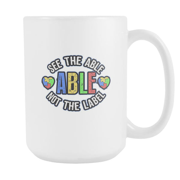 See The Able Not The Label Autism Awareness V2 White 15oz Coffee Mug-NeatFind.net