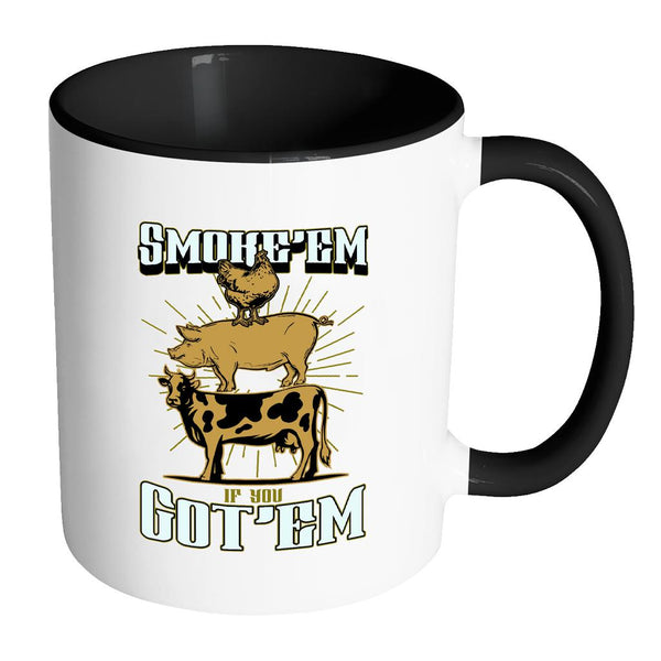 Smoke'em If You Got'em Awesome BBQ Cool Funny Gifts 7Color 11oz Coffee Mug-NeatFind.net