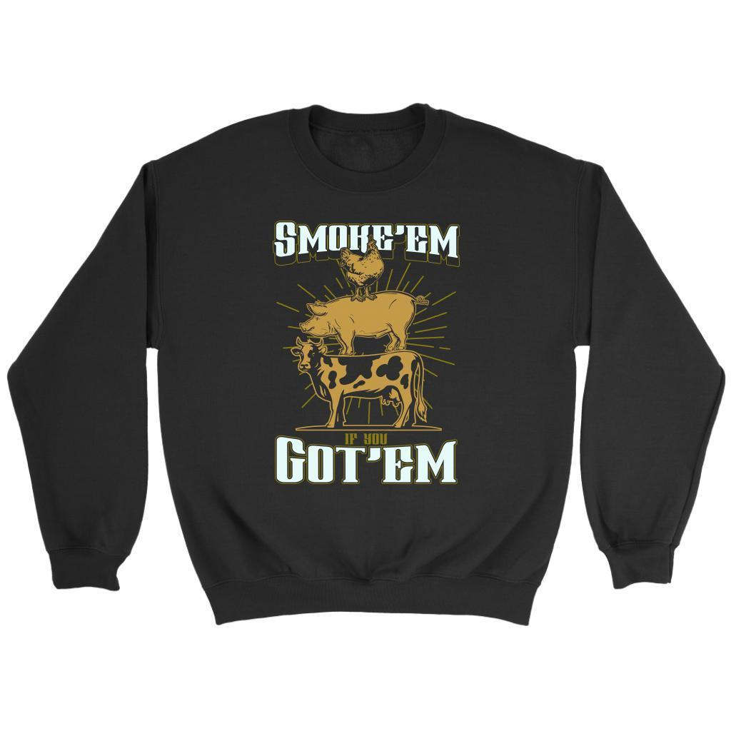 Smoke'em If You Got'em Awesome BBQ Cool Funny Gifts Gag Crewneck Sweatshirt-NeatFind.net