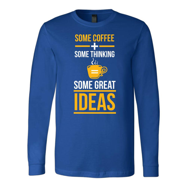 Some Coffee + Some Thinking = Some Great Ideas T-Shirt For Men & Women-NeatFind.net
