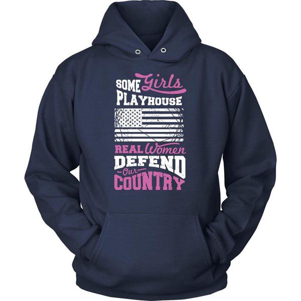 Some Girls Playhouse Real Women Defend Our Country Cool Funny Awesome Unique Patriotic USA Military Women Unisex Hoodie For Women-NeatFind.net