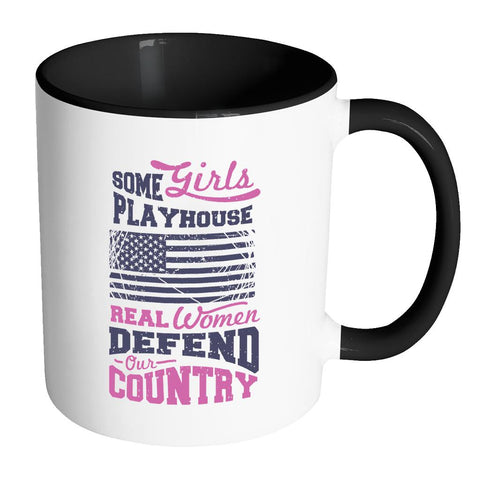 Some Girls Playhouse Real Women Defend Our Country Patriotic USA Military Women 11oz Accent Coffee Mug(7 Colors)-NeatFind.net