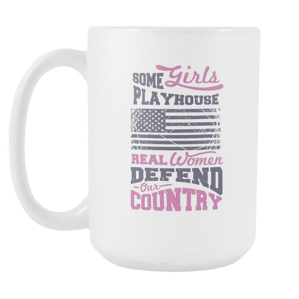 Some Girls Playhouse Real Women Defend Our Country Patriotic USA Military Women White 15oz Coffee Mug-NeatFind.net