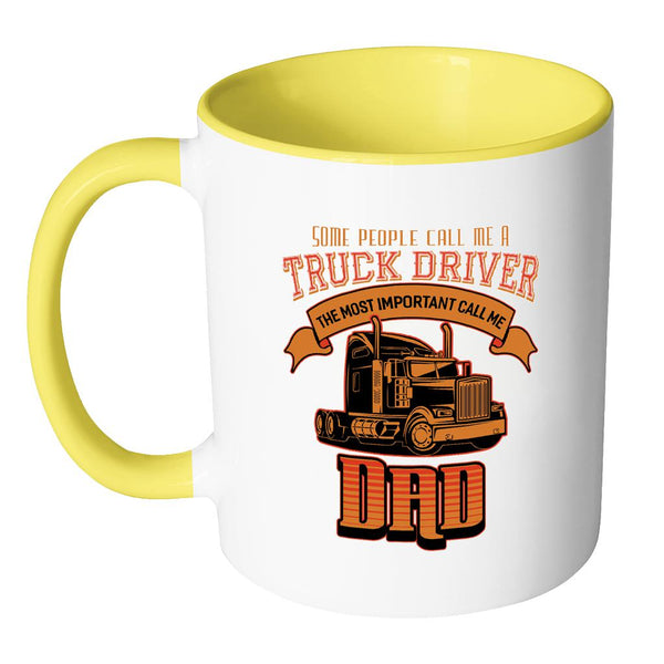 Some People Call Me A Truck Driver The Most Important Call Me Dad 7Colors Mug-NeatFind.net