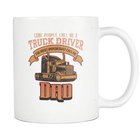 Some People Call Me A Truck Driver The Most Important Call Me Dad Cool White Mug-NeatFind.net