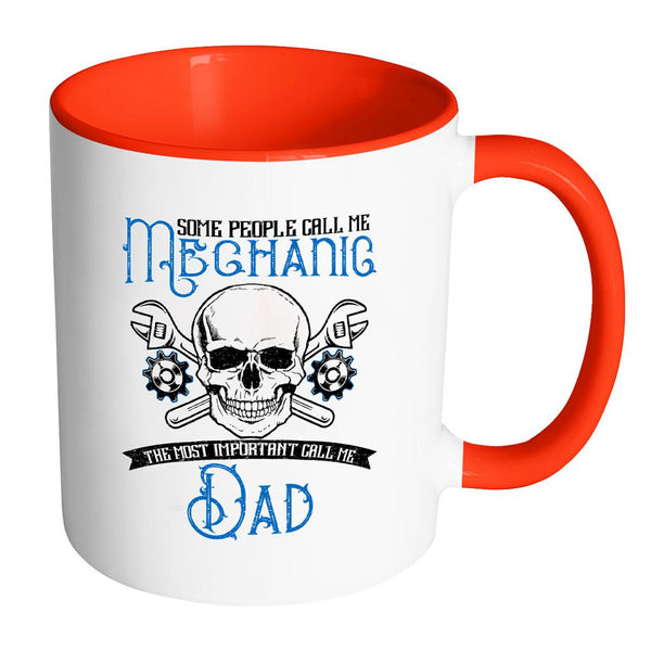 Some People Call Me Mechanic The Most Important Call Me Dad Funny 7Color Mug-NeatFind.net