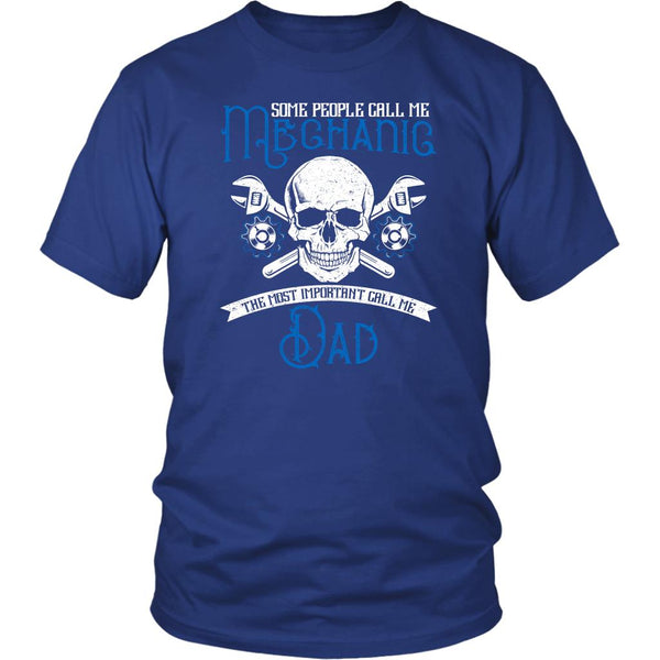 Some People Call Me Mechanic The Most Important Call Me Dad Funny Unisex TShirt-NeatFind.net