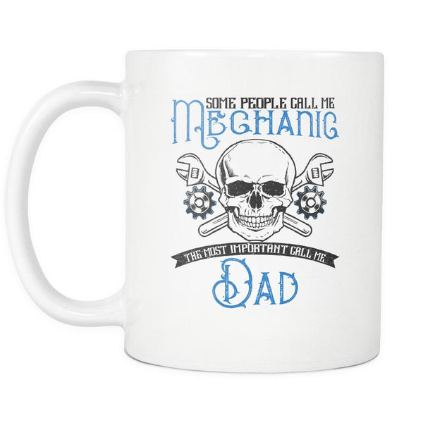 Some People Call Me Mechanic The Most Important Call Me Dad Funny White Mug-NeatFind.net