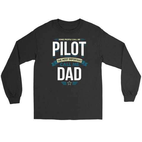 Some People Call Me Pilot Most Important Call Me Dad Funny Gift Idea Long Sleeve-NeatFind.net