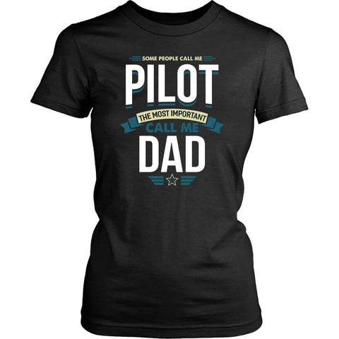 Some People Call Me Pilot Most Important Call Me Dad Funny Gift Women TShirt-NeatFind.net
