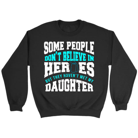 Some People Dont Believe Heroes But They Havent Met My Daughter Soldier Sweater-NeatFind.net