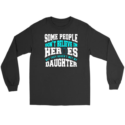 Some People Dont Believe Heroes They Havent Met My Daughter Soldier Long Sleeve-NeatFind.net
