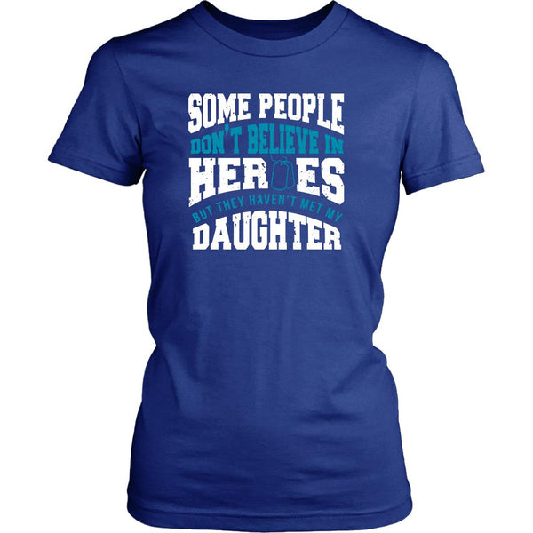 Some People Don't Believe In Heroes But They Haven't Met My Daughter Patriotic USA Military Women T-Shirt For Women-NeatFind.net