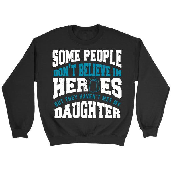 Some People Don't Believe In Heroes But They Haven't Met My Daughter Patriotic USA Military Women Unisex Crewneck Sweatshirt For Women-NeatFind.net