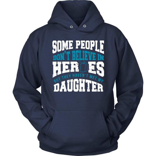 Some People Don't Believe In Heroes But They Haven't Met My Daughter Patriotic USA Military Women Unisex Hoodie For Women-NeatFind.net