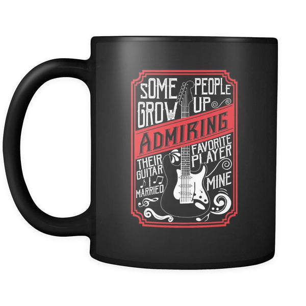 Some People Grow Up Admiring Their Favorite Guitar Player Married Mine Funny Guitarist Black 11oz Coffee Mug-NeatFind.net