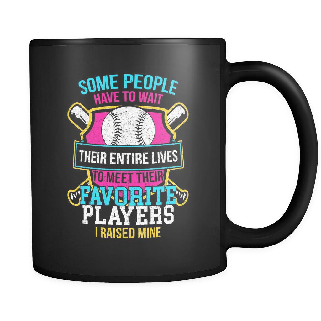 Some People Have To Wait Their Entire Lives To Meet Their Favorite Players I Raised Mine Softball Black 11oz Coffee Mug-NeatFind.net