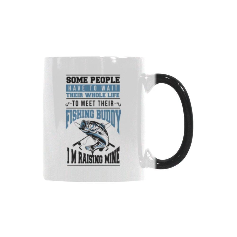 Some People Have To Wait Their Whole Life To Meet Their Fishing Buddy I'm Raising Mine Color Changing/Morphing 11oz Mug-NeatFind.net