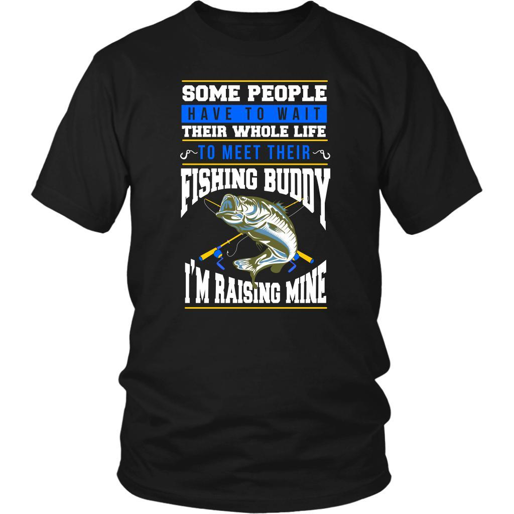 Some People Wait Their Whole Life To Meet Fishing Buddy Im Raising Mine TShirts-NeatFind.net