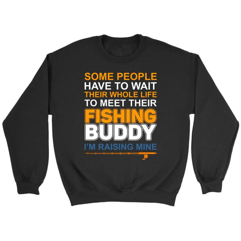 Some People Wait Whole Life To Meet Their Fishing Buddy Im Raising Mine Sweater-NeatFind.net